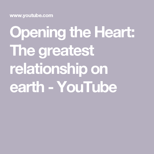 Opening the Heart: The greatest relationship on earth - YouTube