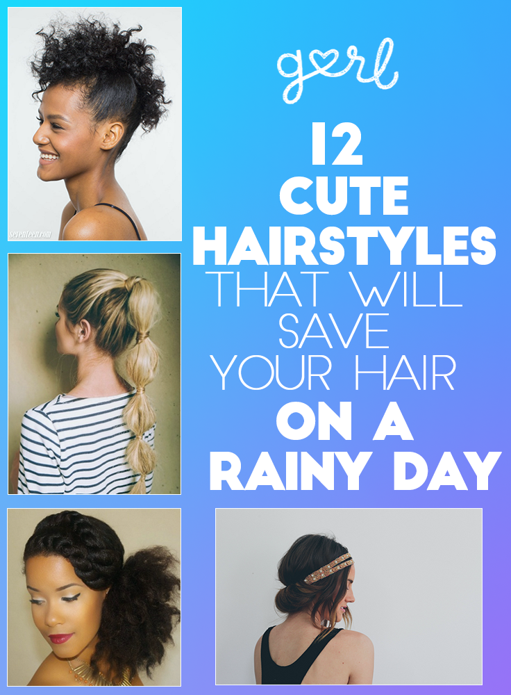 12 Hairstyles That Will Save Your Hair On A Rainy Day Gurl Com Rainy Day Hairstyles Hair Styles Short Natural Hair Styles
