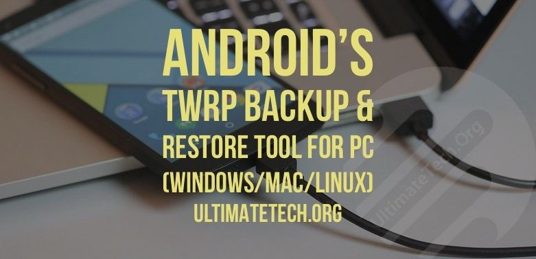 Android S Twrp Backup Restore Tool For Pc Windows Mac Linux