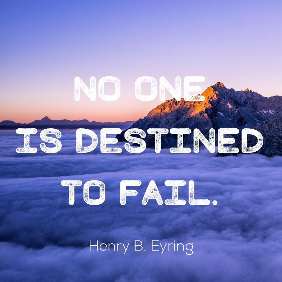"""""""No one is destined to fail."""" Henry B Eyring   LDSLiving.com"""