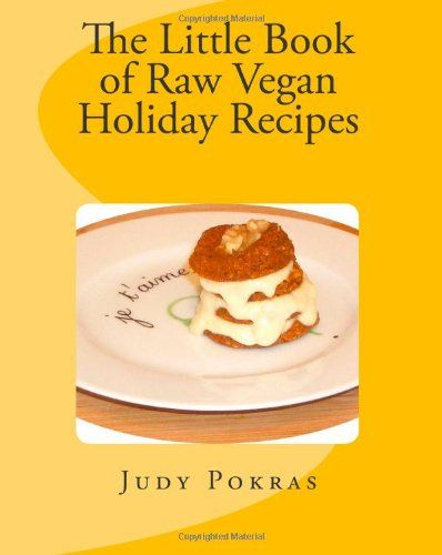 The little book of raw vegan holiday recipes by judy pokrashttp food the little book of raw vegan holiday recipes forumfinder Choice Image