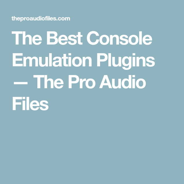 The Best Console Emulation Plugins — The Pro Audio Files