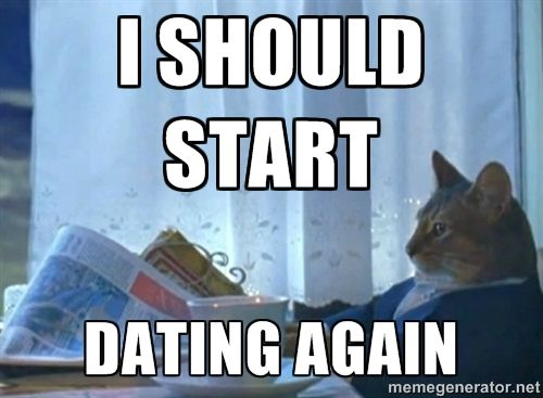 When do you know it time to start dating again meme