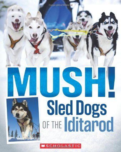 Mush The Sled Dogs Of The Iditarod Joe Funk 9780545494786