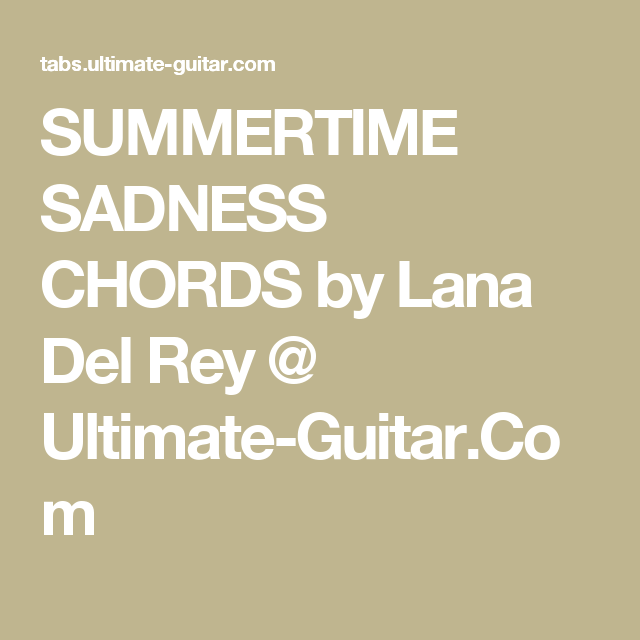 SUMMERTIME SADNESS CHORDS by Lana Del Rey @ Ultimate-Guitar.Com ...