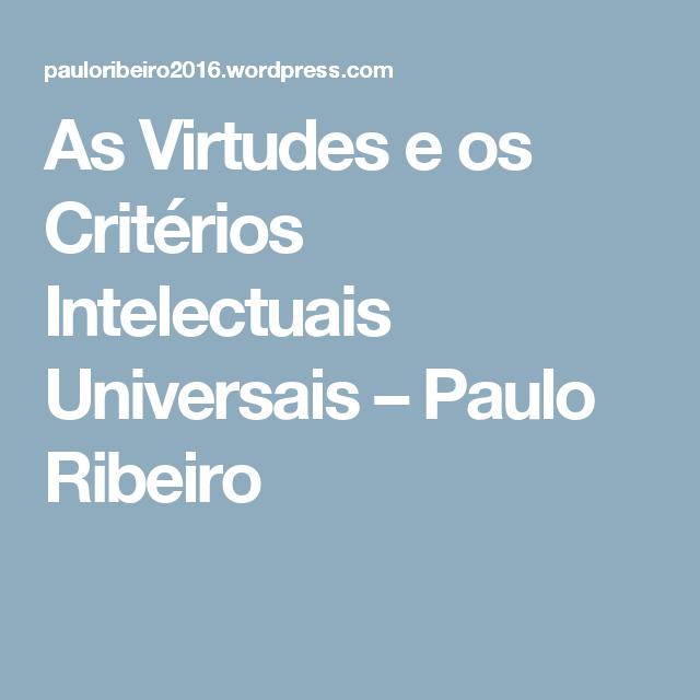 As Virtudes e os Critérios Intelectuais Universais – Paulo Ribeiro