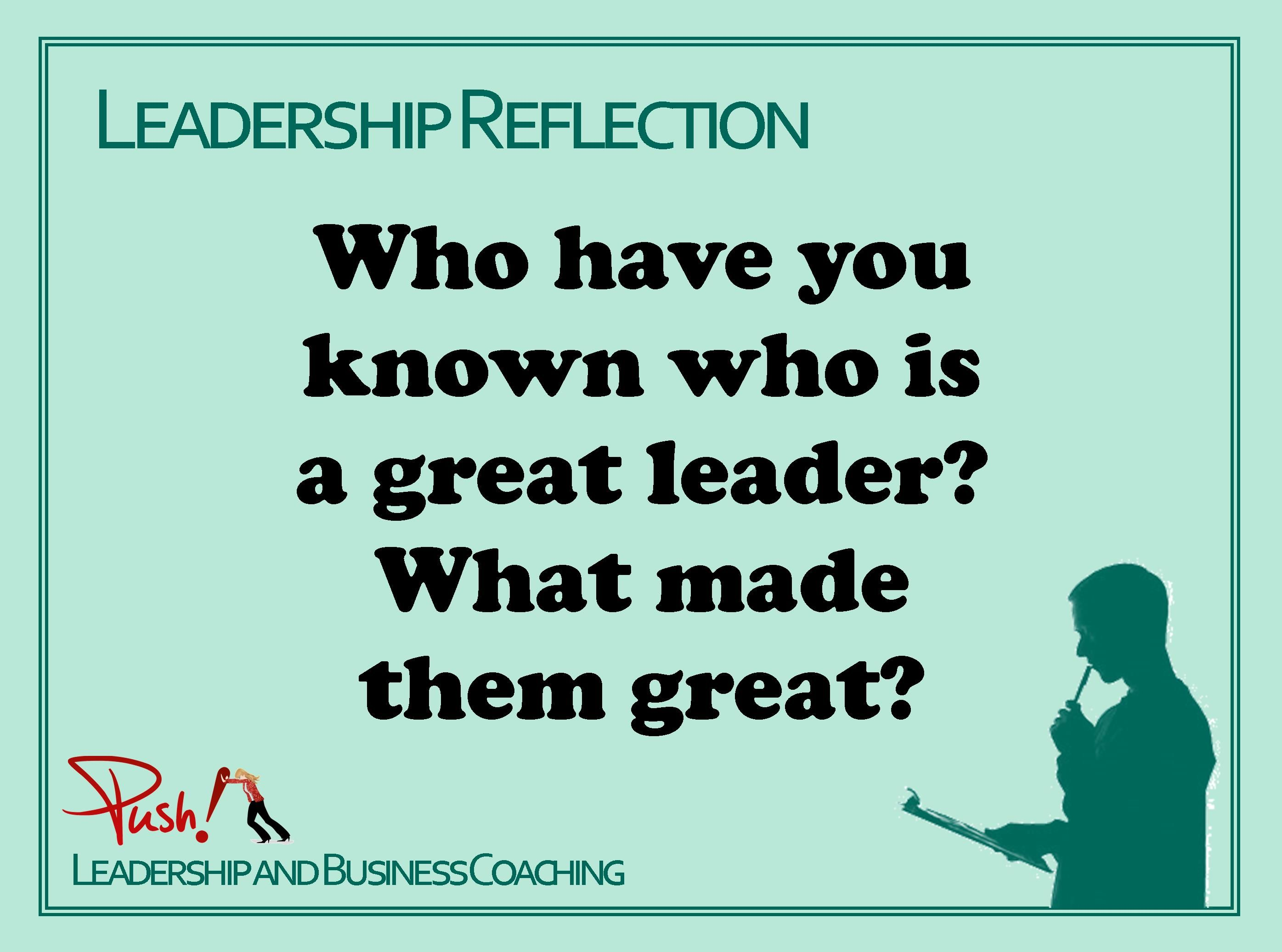 Do You Know A Great Leader What Has Made Them Great Www Pushbusinesstraining Com Leadership Leadership Tips Leadership Great Leaders