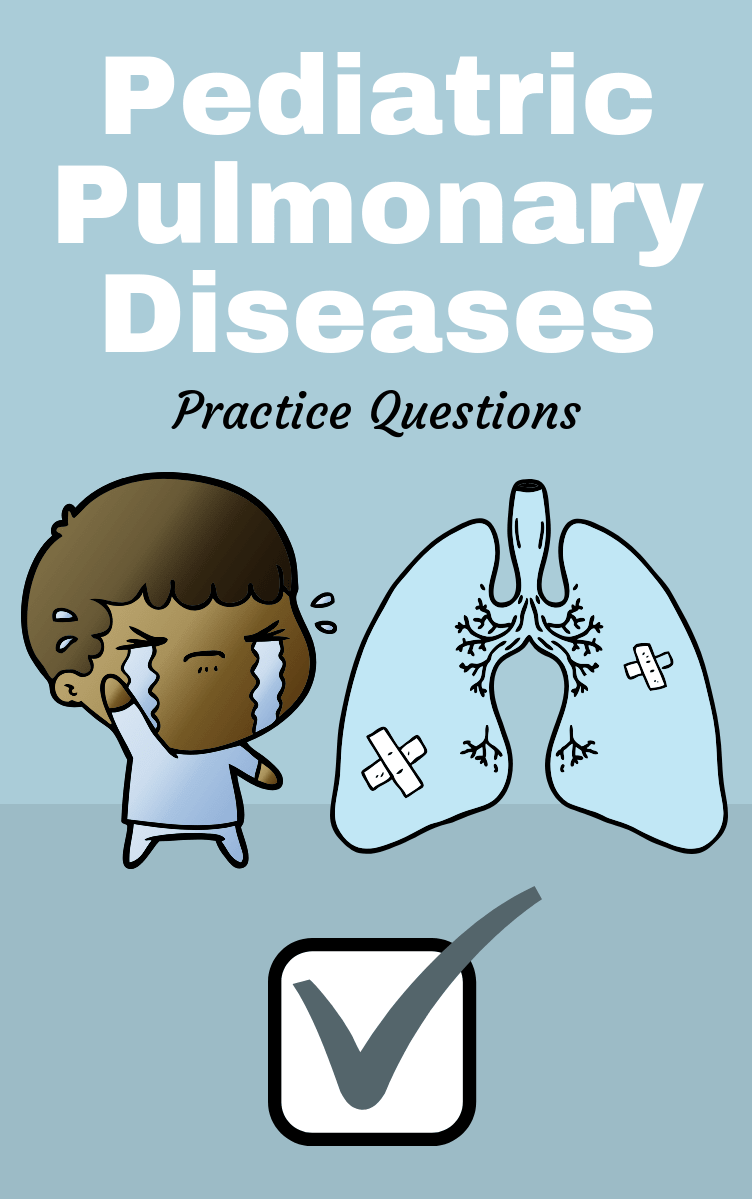 Pediatric Pulmonary Diseases Practice Questions