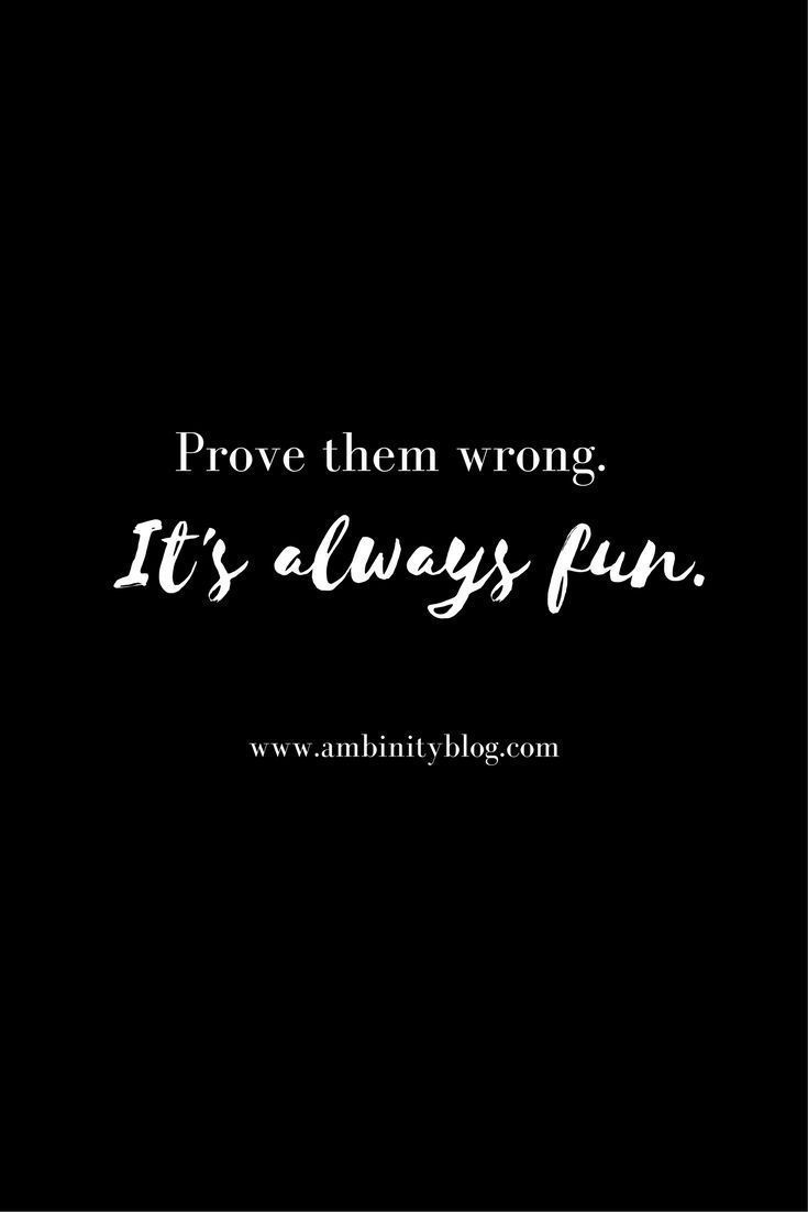 Prove Them Wrong Quotes Prove Them Wrong  Quotes  Word Pinterest