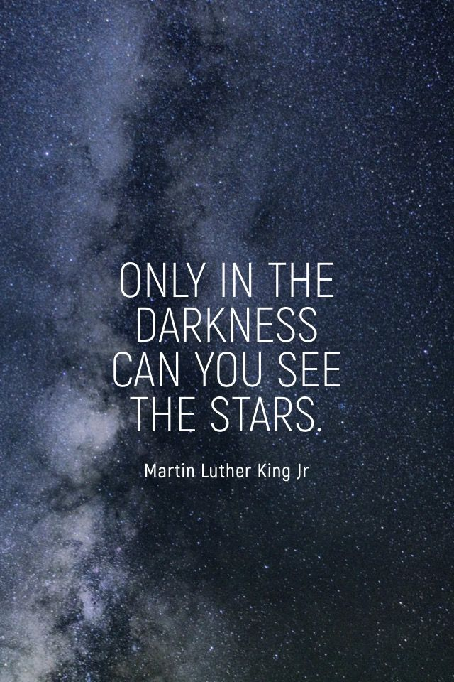 Only in the darkness can you see the stars  Martin