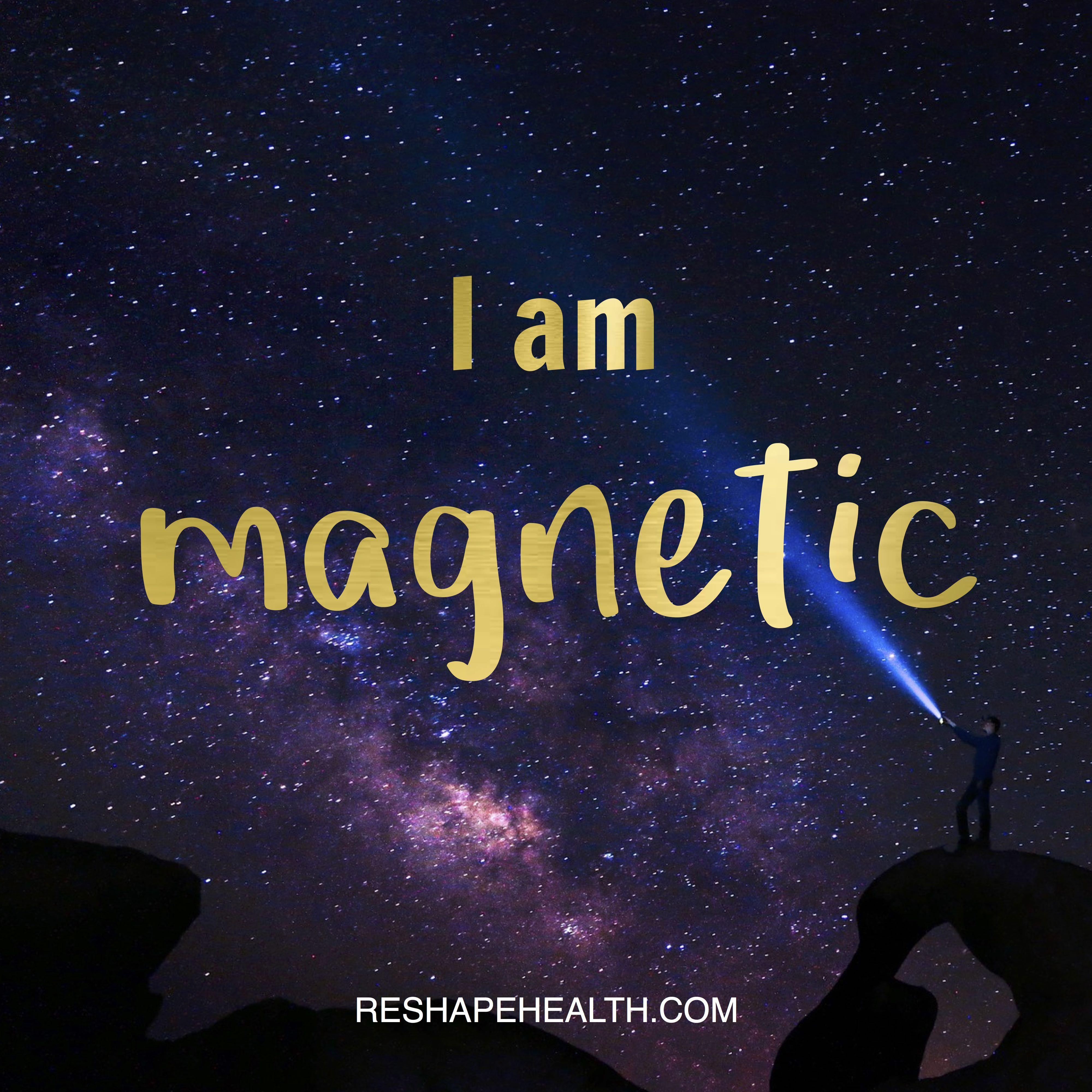 I am magnetic | Reshape Health | Affirmation | Affirmations