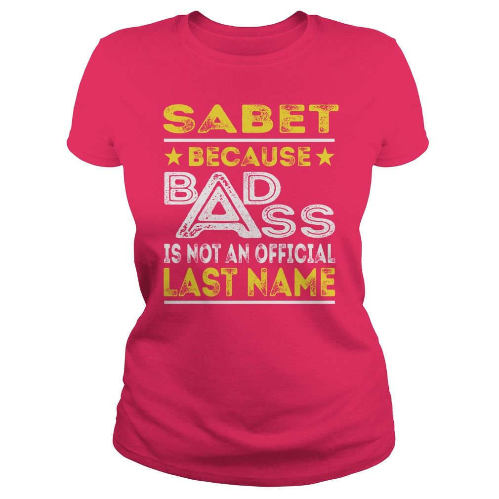 SABET Because Badass Is Not An Offcial Last Name Shirts #gift #ideas #Popular #Everything #Videos #Shop #Animals #pets #Architecture #Art #Cars #motorcycles #Celebrities #DIY #crafts #Design #Education #Entertainment #Food #drink #Gardening #Geek #Hair #beauty #Health #fitness #History #Holidays #events #Home decor #Humor #Illustrations #posters #Kids #parenting #Men #Outdoors #Photography #Products #Quotes #Science #nature #Sports #Tattoos #Technology #Travel #Weddings #Women