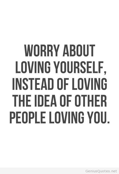 Quotes About Being Loved Don't Worry Periodworrying Is Fruitlessdo Learn To Love Yourself