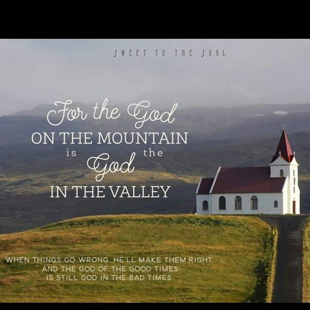 For The God On The Mountain Is The God In The Valley