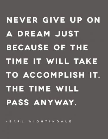 """MCAT prep tip: """"Never give up on a dream just because of the time it will take to accomplish it. The time will pass anyway."""" ---Earl Nightingale"""