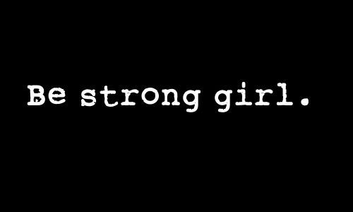 ❥ Be strong girl. | For my lil miss | Three words, Strong girls