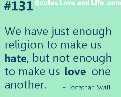 Religious Quotes About Love Gorgeous We Have Just Enough Religion To Make Us Hate But Not Enough To