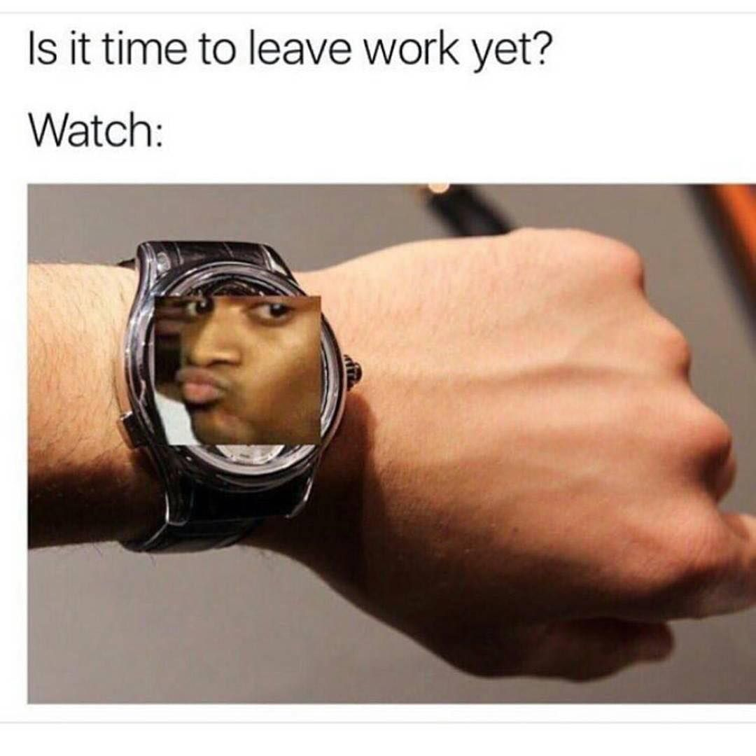 Is It Time To Leave Work Yet Watch L2gtv Laugh2go Laugh2go Laugh2go Com Funny Pictures Memes Jokes Funny Pictures With Captions Funny Pictures Memes