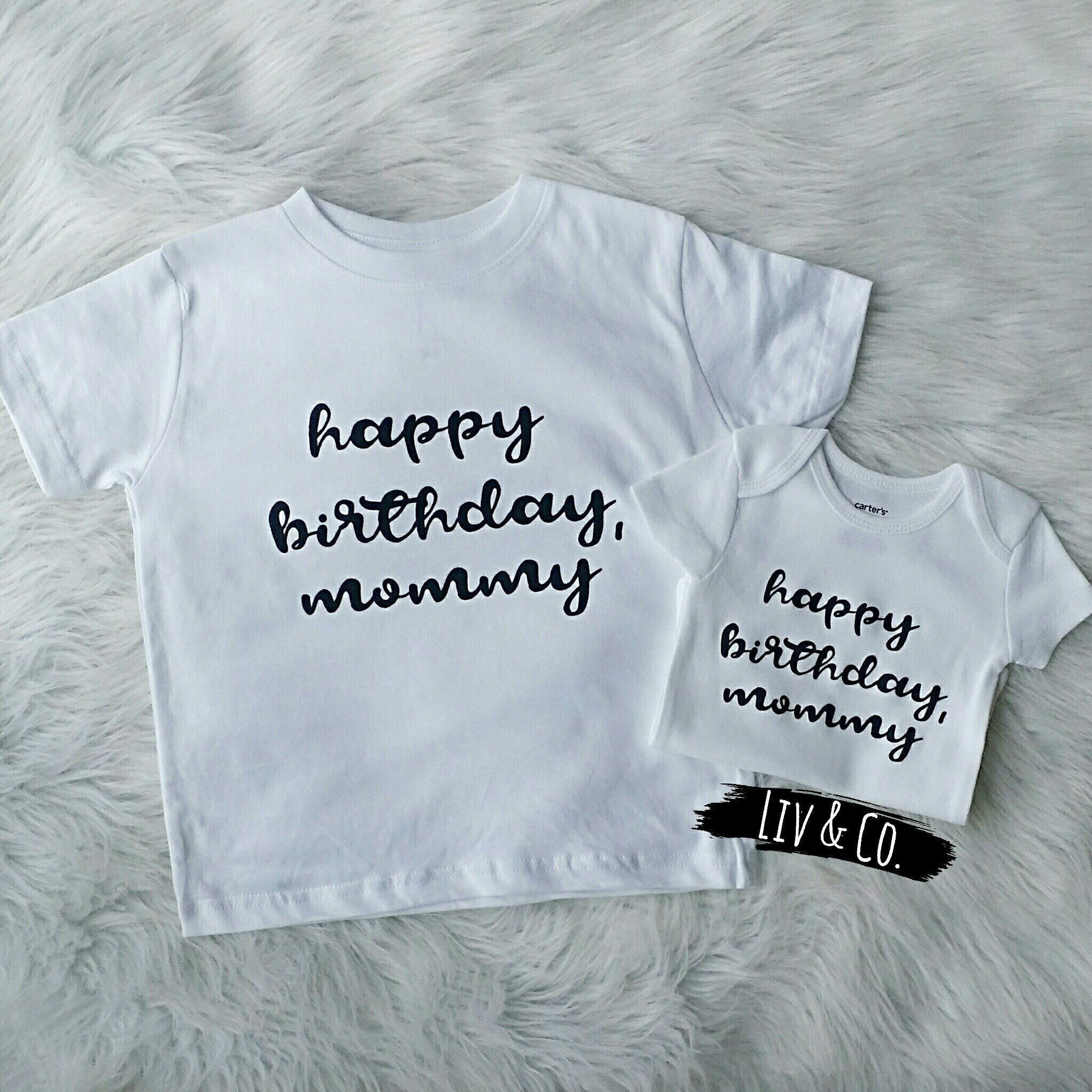 Celebrate Moms Special Day In Our Happy Birthday Mommy Tee Shirt Bodysuit Etsy LivAndCo LivAndCompany