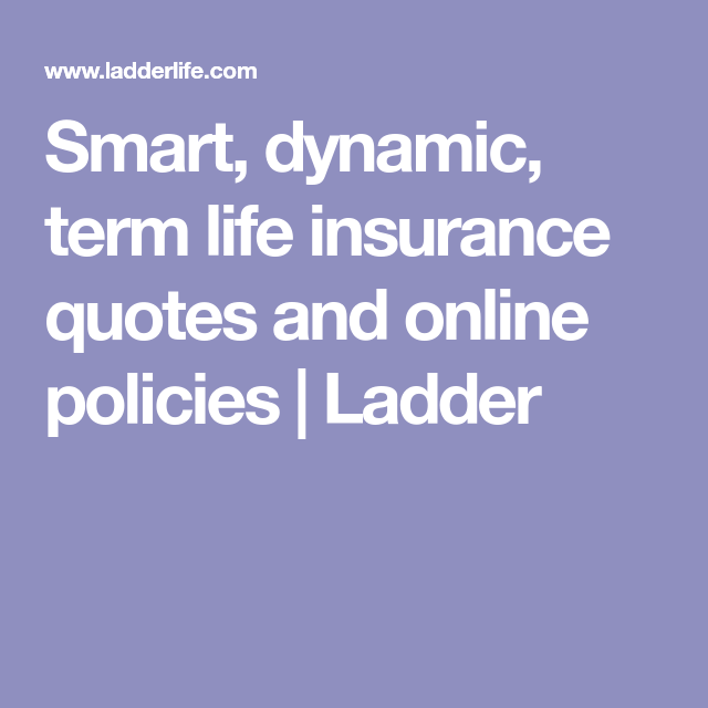 Smart, Dynamic, Term Life Insurance Quotes And Online Policies | Ladder