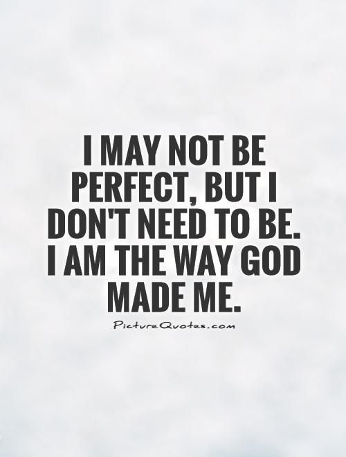 Life May Not Be Perfect Quotes Quotesgram Perfection Quotes Christian Quotes Verses I Am Quotes
