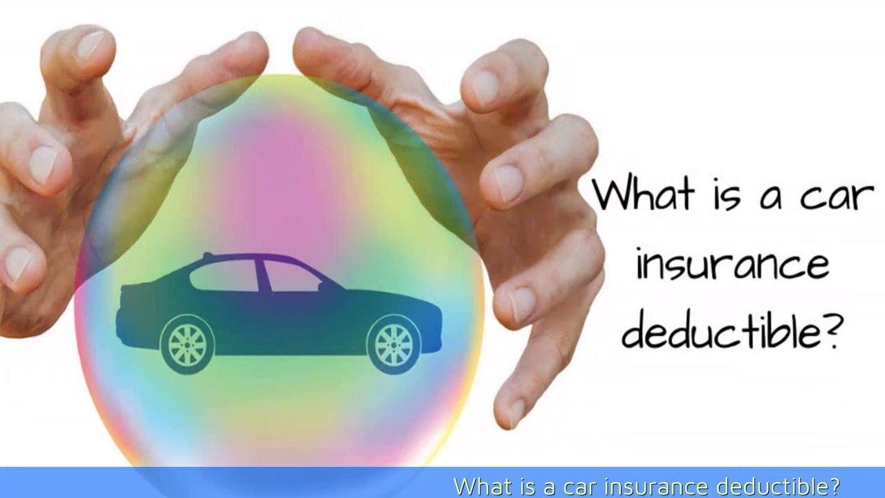 What is car insurance deductible? | Insurance deductible ...