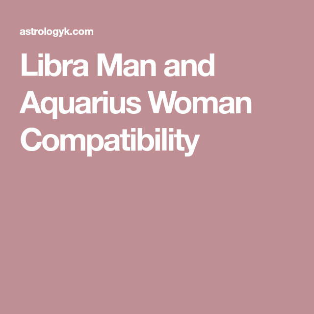 Aquarius woman and libra man compatibility