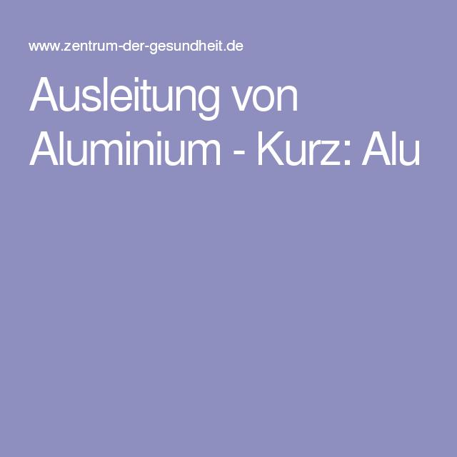 Ausleitung von Aluminium - Kurz: Alu