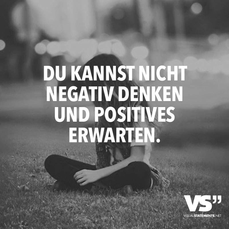 Du Kannst Nicht Negativ Denken Und Positives Erwarten