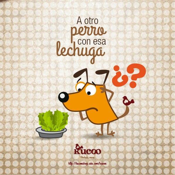 A otro perro con esa lechuga #frases #RefranCaninoKucoo