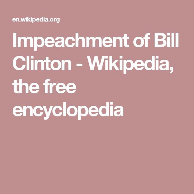 Impeachment Of Bill Clinton Wikipedia The Free Encyclopedia - Wikipedia bill clinton