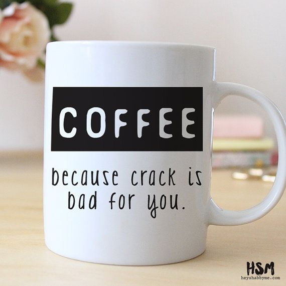 Coffee, Because Crack Is Bad For You, 15 Oz Coffee Mug, Ceramic Mug, Quote  Mug, Coffee Lover | Unique, 50th And Coffee