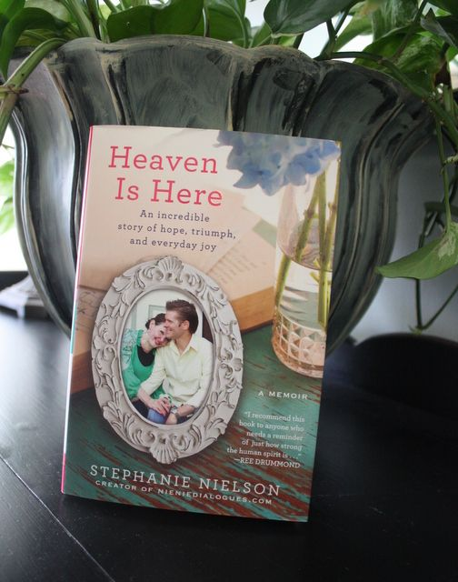 Heaven Is Here By Stephanie Nielson Books Worth Reading