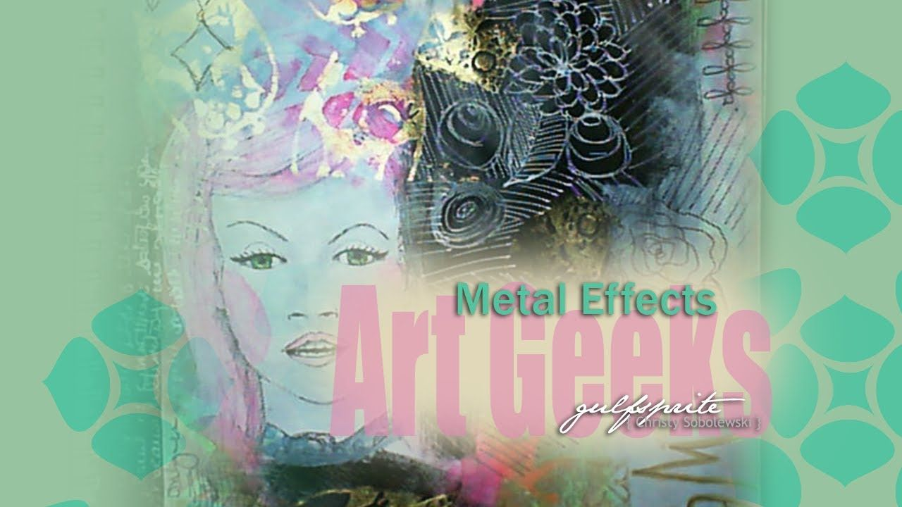 Art Journal - Metal Effects - Art Geeks Part 1