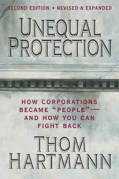 """Unequal Protection: How Corporations Became """"""""People""""""""- and How You Can Fight Back"""