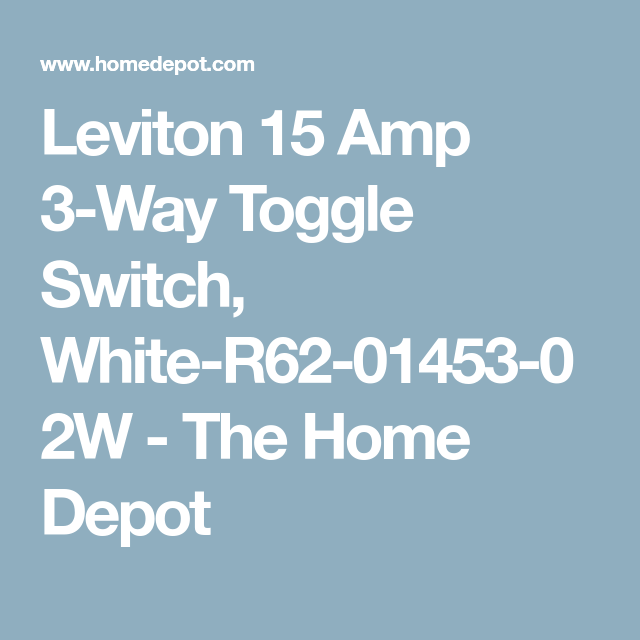 Leviton 15 Amp 3Way Toggle Switch WhiteR620145302W The Home