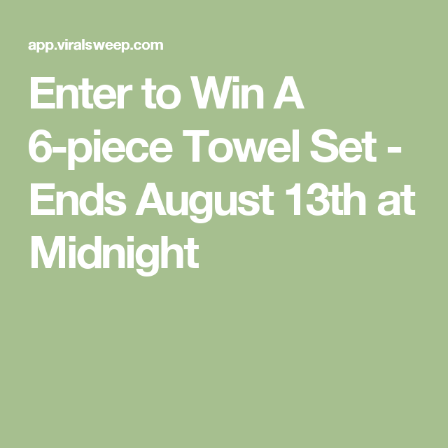 Enter to Win A 6-piece Towel Set - Ends August 13th at Midnight