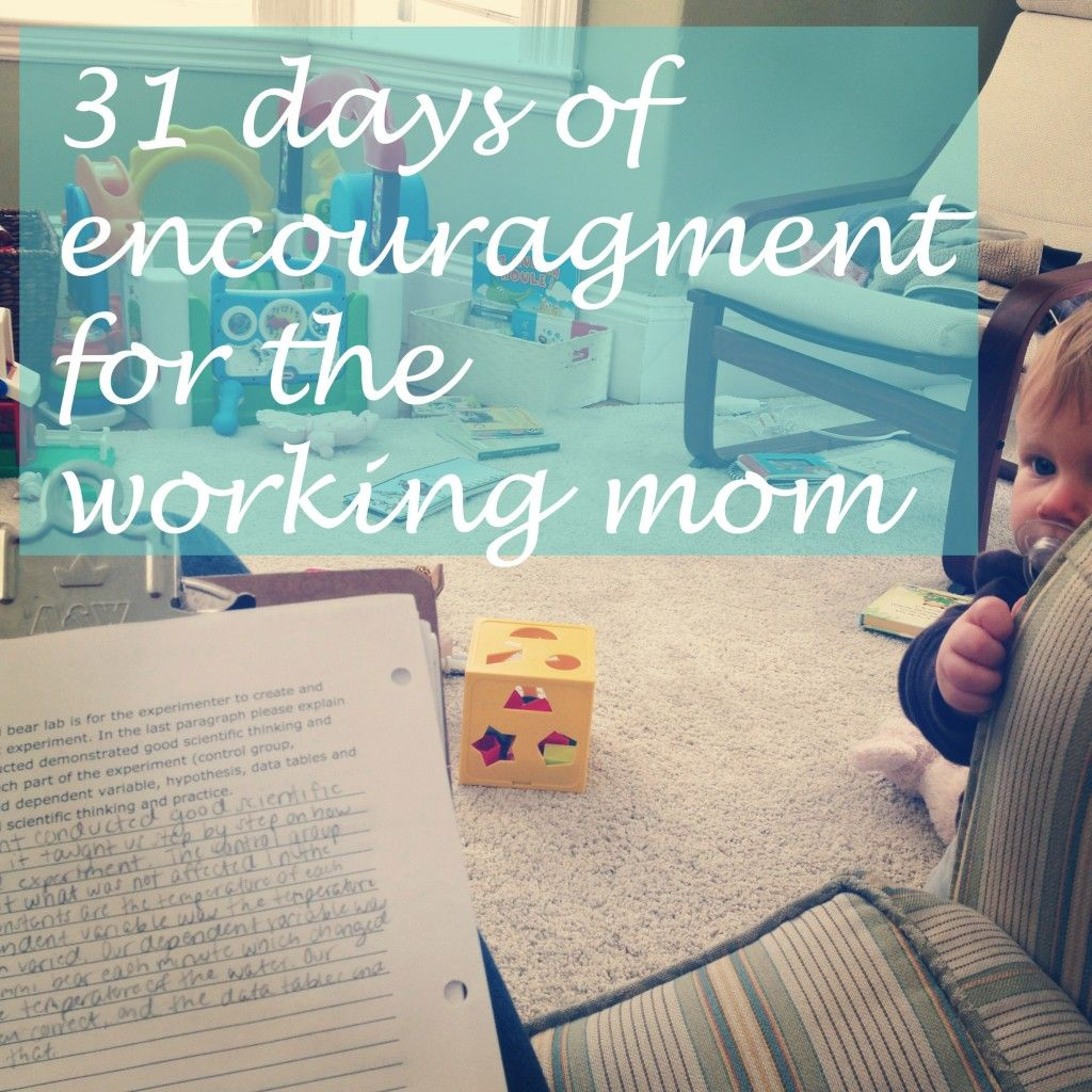 31 days of encouragment for the working mom mom for