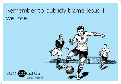 Remember To Publicly Blame Jesus If We Lose Soccer Mom Soccer Mom Quotes Sports Mom