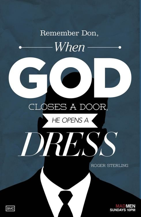 "Remember Don, when God closes a door, he opens a dress."" - Mad Men ..."