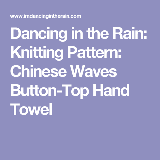 Dancing in the Rain: Knitting Pattern: Chinese Waves Button-Top Hand ...