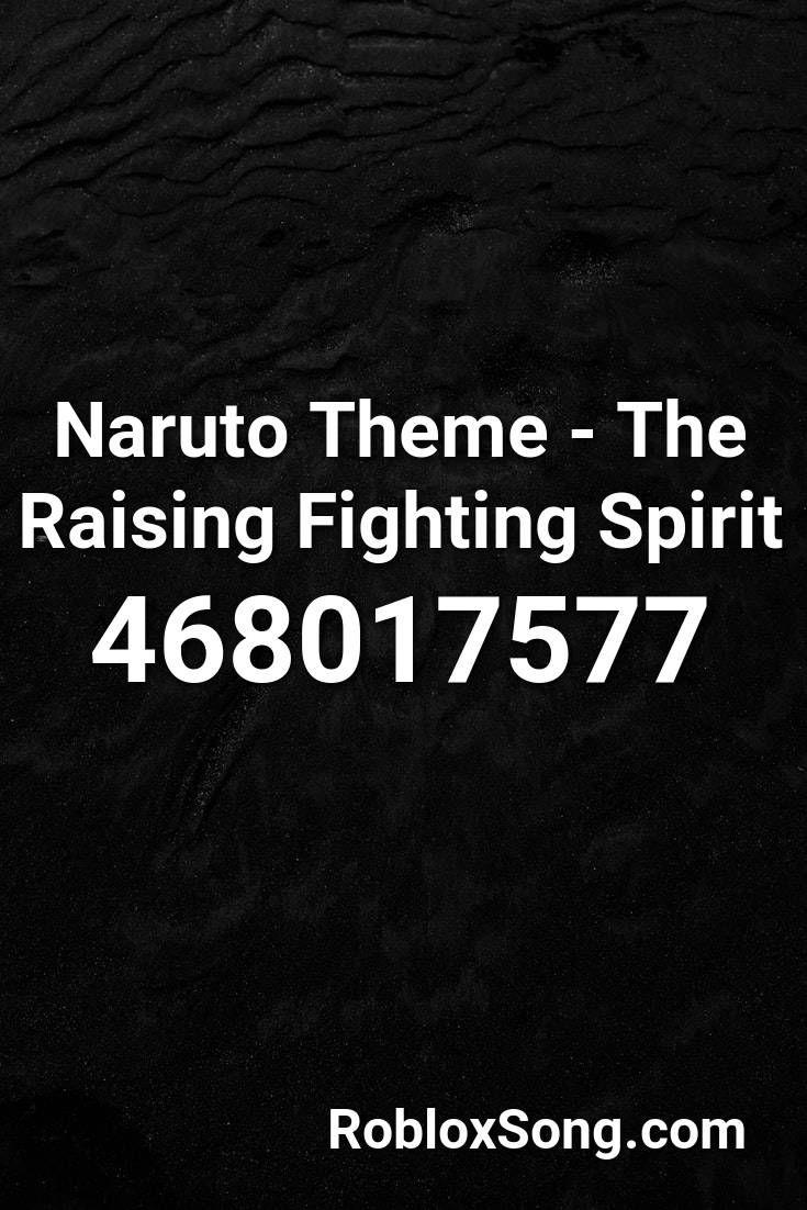 Roblox Id For Bts Go Go Naruto Theme The Raising Fighting Spirit Roblox Id Roblox Music Codes In 2020 Roblox Fighting Spirit Fight