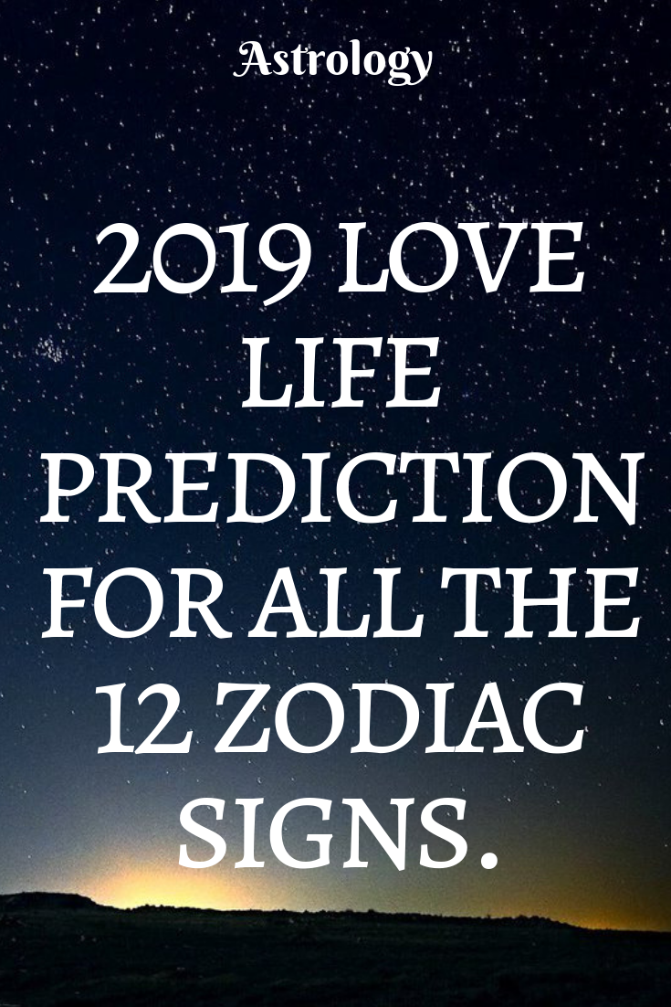 2019 Love Life Prediction For All The 12 Zodiac Signs Idealcatalogs Love Horoscope Pisces