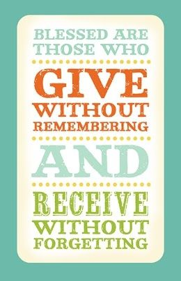 blessed are those who give without remembering - Google Search