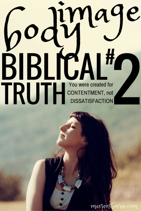 Body Image Biblical Truth Contentment vs Dissatisfaction   Will you be content with your body image when you are thinner tanner different Or does true cont