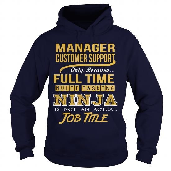CUSTOMER SUPPORT MANAGER Only Because Full Time Multi Tasking Ninja Is Not An Actual Job Title T-Shirts, Hoodies, Sweatshirts, Tee Shirts (35.99$ ==► Shopping Now!)