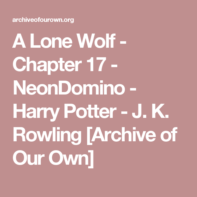 A Lone Wolf Chapter 17 Neondomino Harry Potter J K Rowling Archive Of Our Own George Harry Potter Archive Of Our Own Archive Of Our