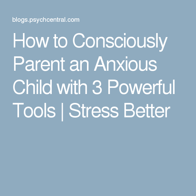 How to Consciously Parent an Anxious Child with 3 Powerful Tools | Stress Better