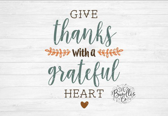 Instant Svg Dxf Png Give Thanks With A Grateful Heart Autumn Etsy Thanksgiving Quotes Give Thanks Thanksgiving Messages