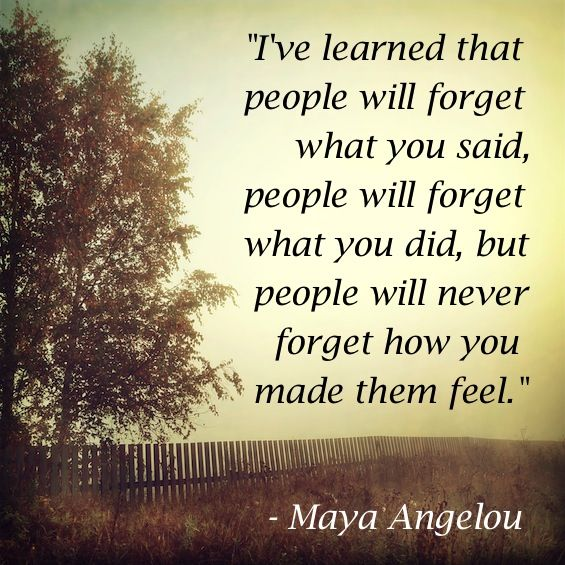 Maya Angelou Quote People Will For Get: People Remember How You Made Them Feel